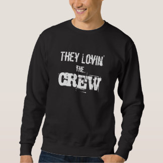 """They Lovin' the Crew"" -Crew Neck- Sweatshirt"