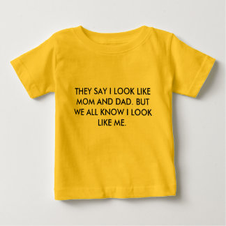 THEY SAY I LOOK LIKE MOM AND DAD. BUT WE ALL KN... BABY T-Shirt