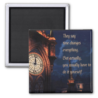 They Say Time Changes Everything Square Magnet