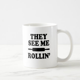 They see me rollin' funny saying baker coffee mug