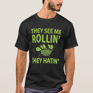 They See Me Rolling They Hating Funny Turtle T-shi T-Shirt