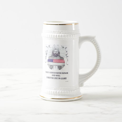 They Served with Honor Will Forever Live in Glory Coffee Mug