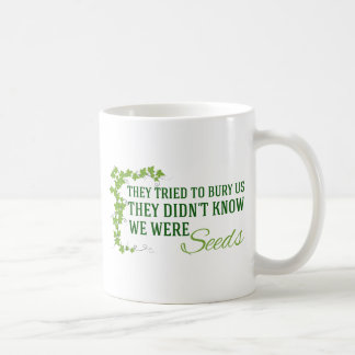 They Tried to Bury Us...We Were Seeds Coffee Mug