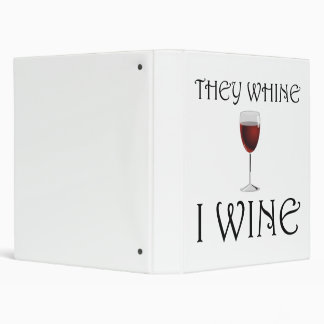 They Whine I Wine 3 Ring Binder