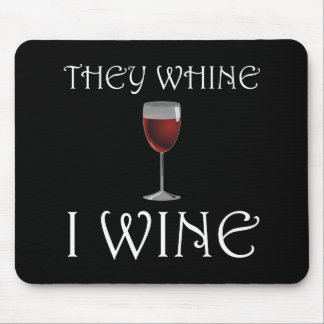 They Whine I Wine Mouse Pad