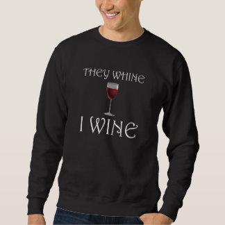 They Whine I Wine Sweatshirt