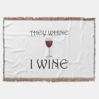 They Whine I Wine Throw Blanket