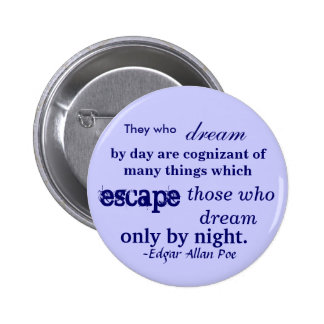 They who, dream, by day are cognizant of many t... 2 inch round button