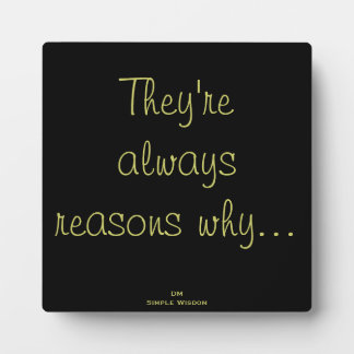 'They're always reasons why...' Quote Plaque