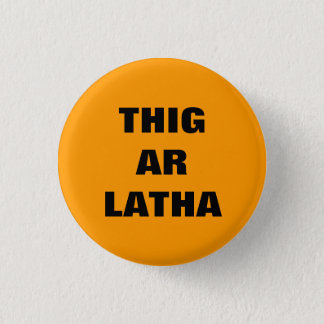 Thig Ar Latha Gaelic Our Day Will Come Pinback 1 Inch Round Button