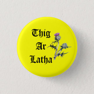 Thig Ar Latha Gaelic Thistle Our Day Will Come 1 Inch Round Button