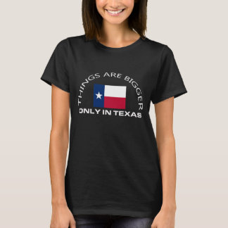 THINGS ARE BIGGER ONLY IN TEXAS T-Shirt