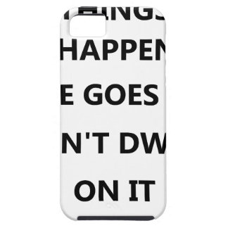 things happen life goes no don't dwell on case for the iPhone 5