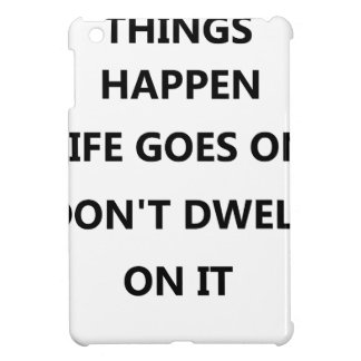 things happen life goes no don't dwell on iPad mini covers