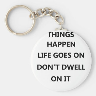 things happen life goes no don't dwell on keychain