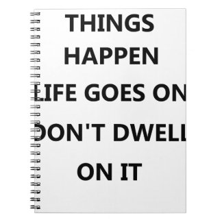 things happen life goes no don't dwell on notebooks