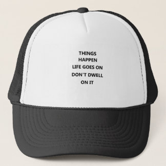 things happen life goes no don't dwell on trucker hat