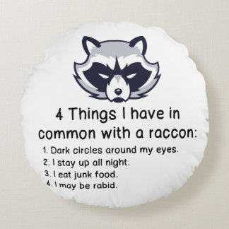 THINGS I HAVE IN COMMON WITH A RACCOON ROUND PILLOW