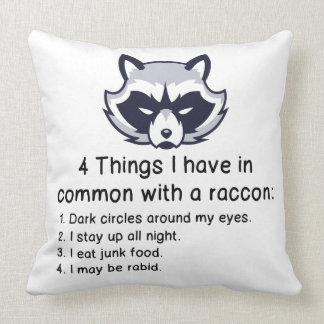 THINGS I HAVE IN COMMON WITH A RACCOON THROW PILLOW