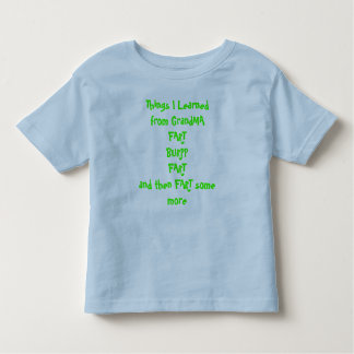 Things I Learnedfrom GrandMAFART BURPPFARTand t... Toddler T-shirt
