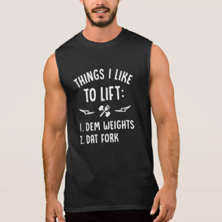 Things I Like To Lift Dem Weights Dat Fork Sleeveless Shirt