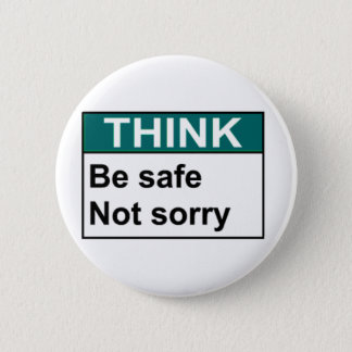 THINK Be Safe Not Sorry 2 Inch Round Button