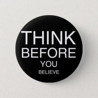 Think Before You Believe (Black) 2 Inch Round Button