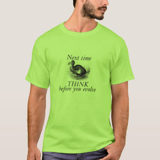 Think Before You Evolve T-Shirt