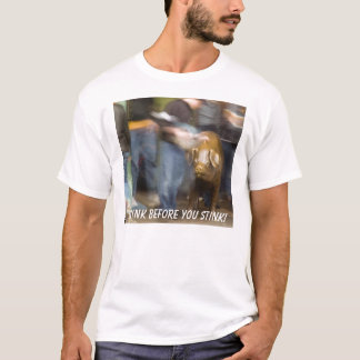 Think before you stink! T-Shirt