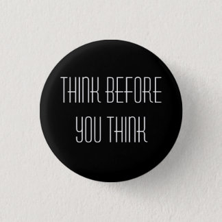 Think before you think-badge 1 inch round button