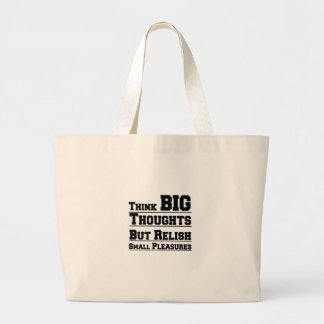 Think Big Thoughts But Relish Small Pleasures Large Tote Bag