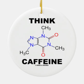 Think Caffeine (Caffeine Chemical Molecule) Ceramic Ornament