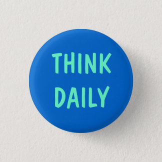 THINK DAILY 1 INCH ROUND BUTTON