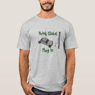 Think Global...Plug In T-Shirt
