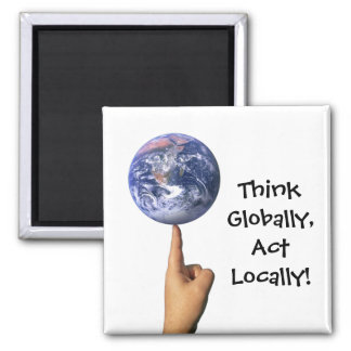 'Think Globally, Act Locally!' Magnet