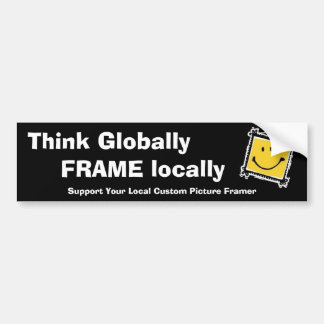 Think Globally, Frame Locally Bumper Sticker