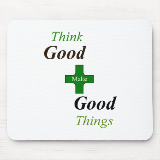 Think Good Make good Thing Mouse Pad