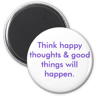 Think happy thoughts & good things will happen. 2 inch round magnet