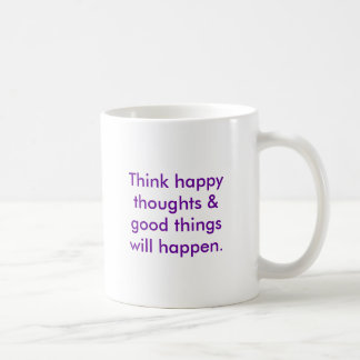 Think happy thoughts & good things will happen. classic white coffee mug