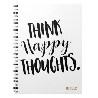 THINK HAPPY THOUGHTS Personalized Custom Notebook
