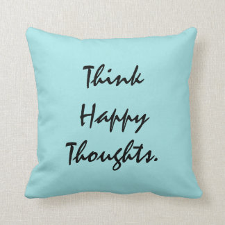 Think Happy Thoughts. Throw Pillow