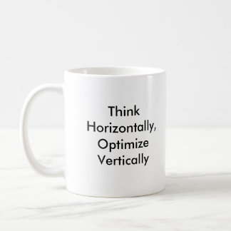 Think Horizontally, Optimize Vertically Coffee Mug