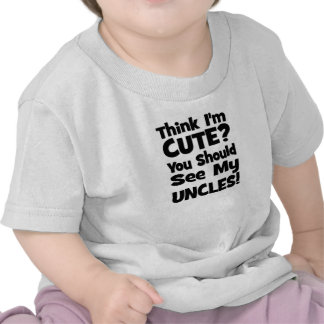 Think I m Cute You should see my UNCLES T-shirt