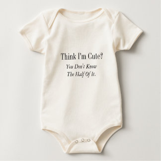 Think I'm Cute?  , You Don't Know The Half Of It. Baby Bodysuit