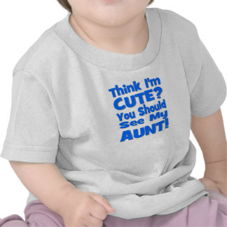 Think I'm Cute?  You should see my AUNT! blue Shirt