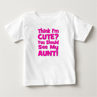 Think I'm Cute?  You should see my AUNT! pink Baby T-Shirt