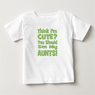 Think I'm Cute?  You should see my AUNTS! green Baby T-Shirt
