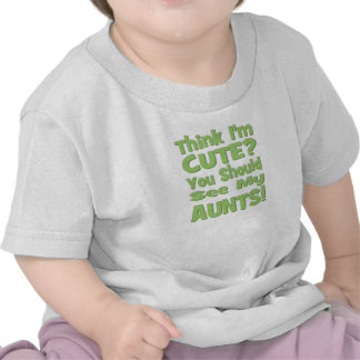 Think I'm Cute?  You should see my AUNTS! green T Shirt