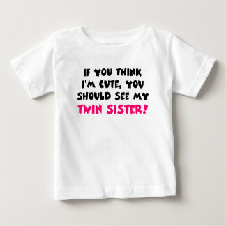 Think I'm cute, you should see my twin sister Shirts