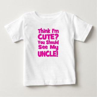 Think I'm Cute?  You should see my UNCLE! pink T Shirts